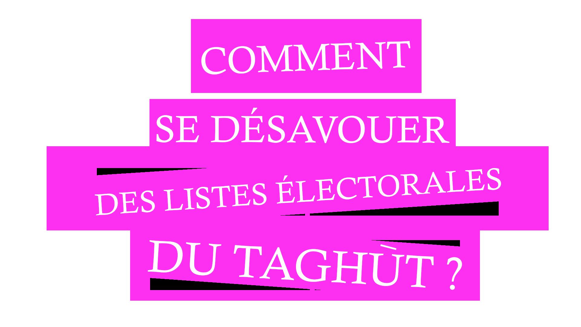 Comment se desavouer des listes electorales du taghut
