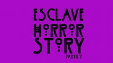 Esclave horor story p2