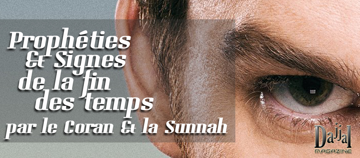 Propheties et signes de la fin des temps par le coran et la sunnah 2 dajjal magazine