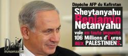 Shetanyahu vole 106 millions d euros aux palestiniens dajjal magazine 1
